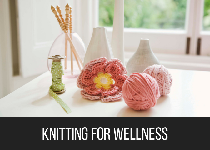 Knitting for Wellness